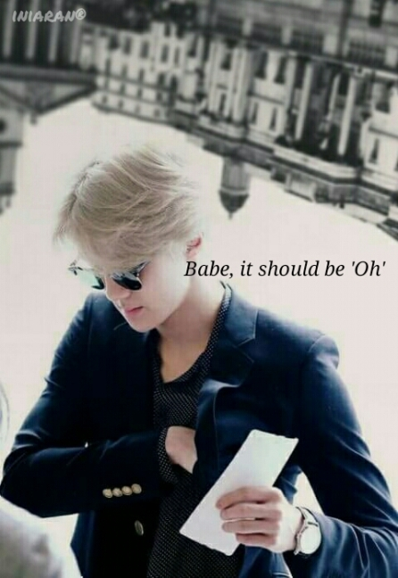 Babe, it should be 'Oh'